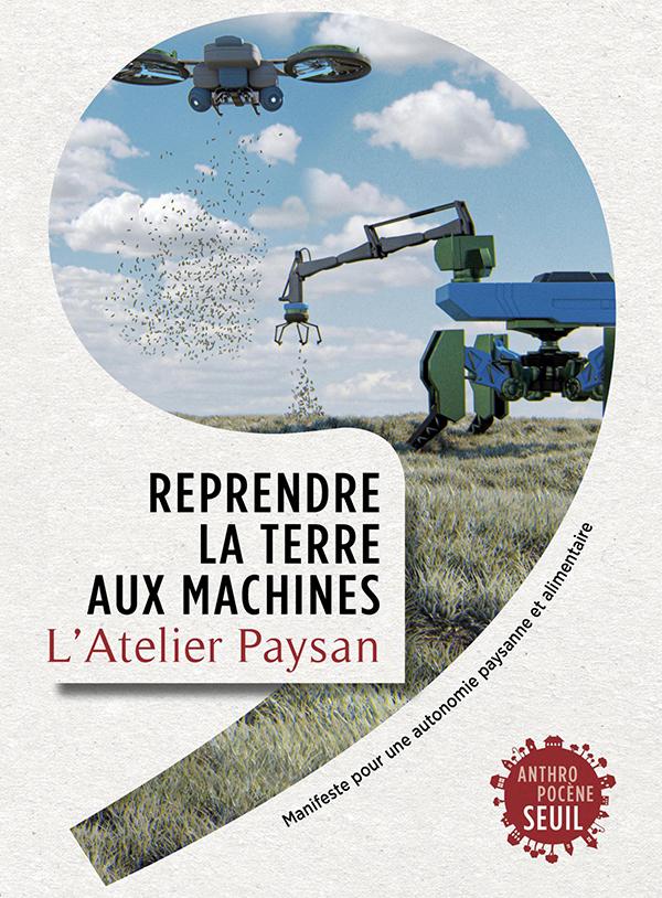 Couverture livre-manifeste de l'Atelier Paysan : Reprendre la terre aux machines